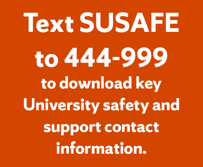 Text SUSAFE to 444-999 to download key University safety and support contact information.
